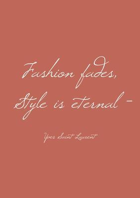 """Fashion fades, Style is eternal."""